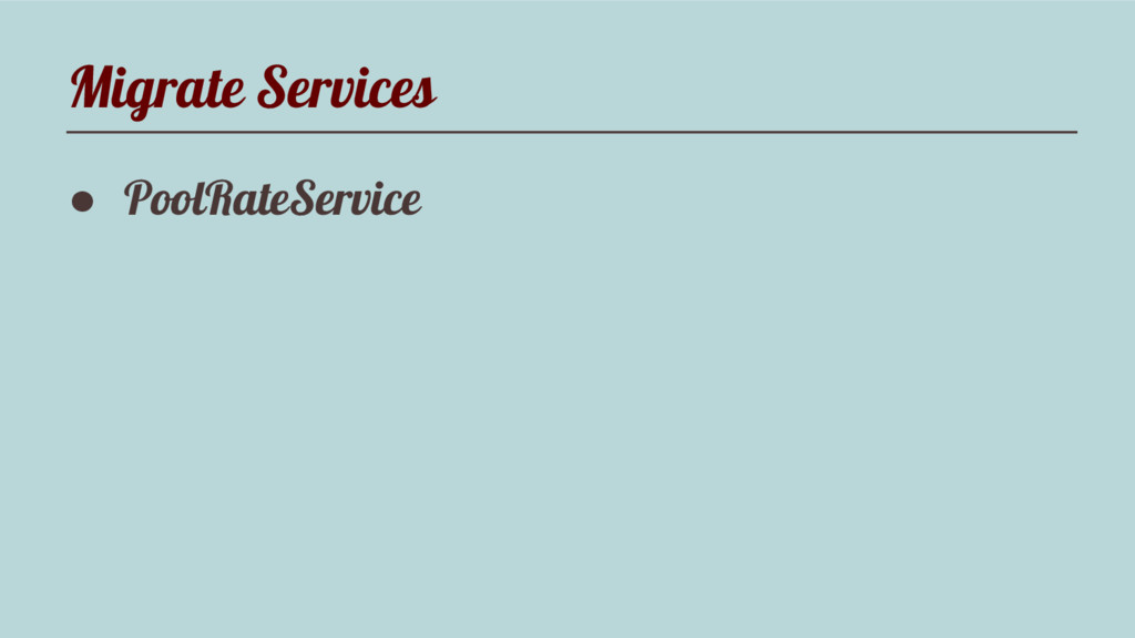 Migrate Services ● PoolRateService