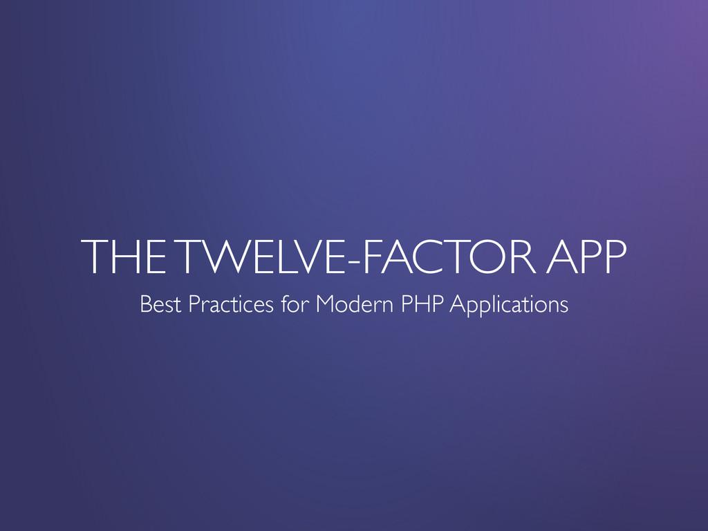 THE TWELVE-FACTOR APP Best Practices for Modern...