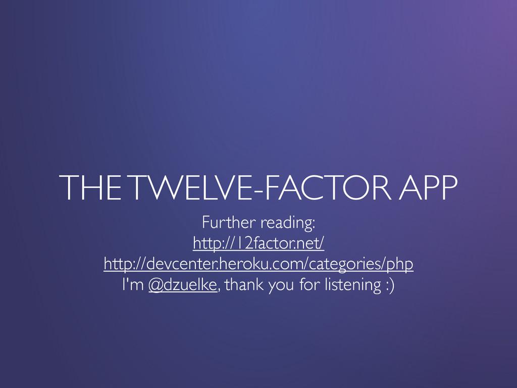 THE TWELVE-FACTOR APP Further reading: http://1...