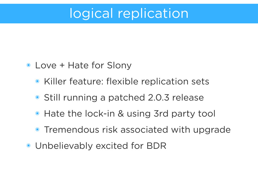 logical replication ๏ Love + Hate for Slony ๏ K...