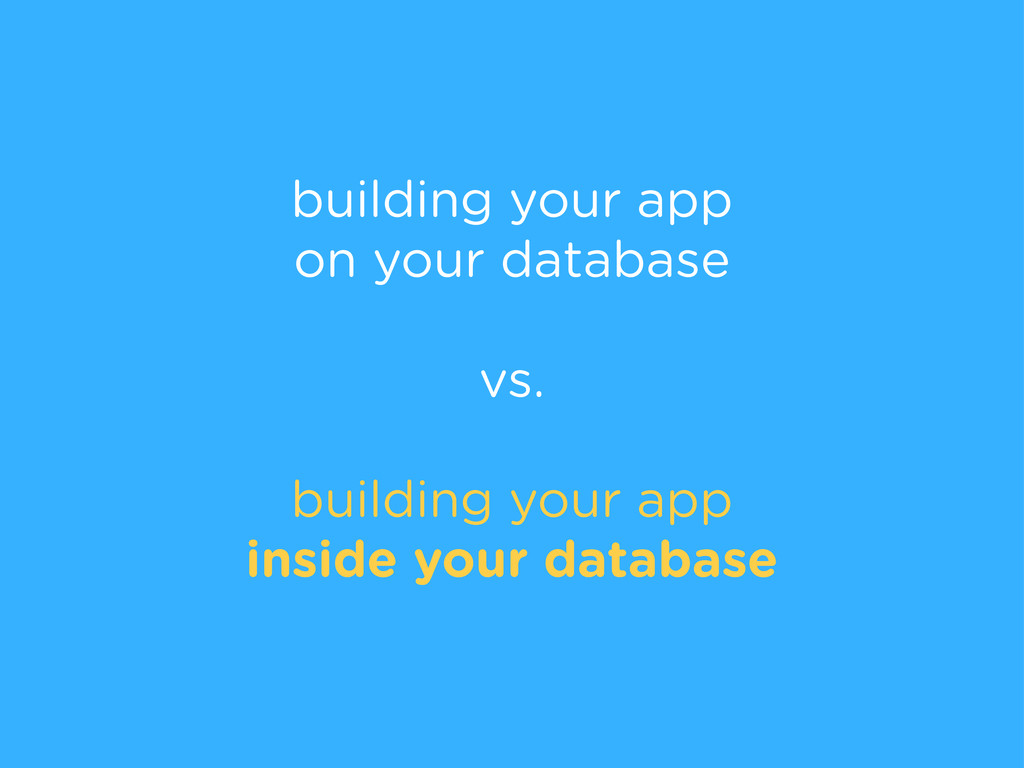 building your app on your database vs. building...