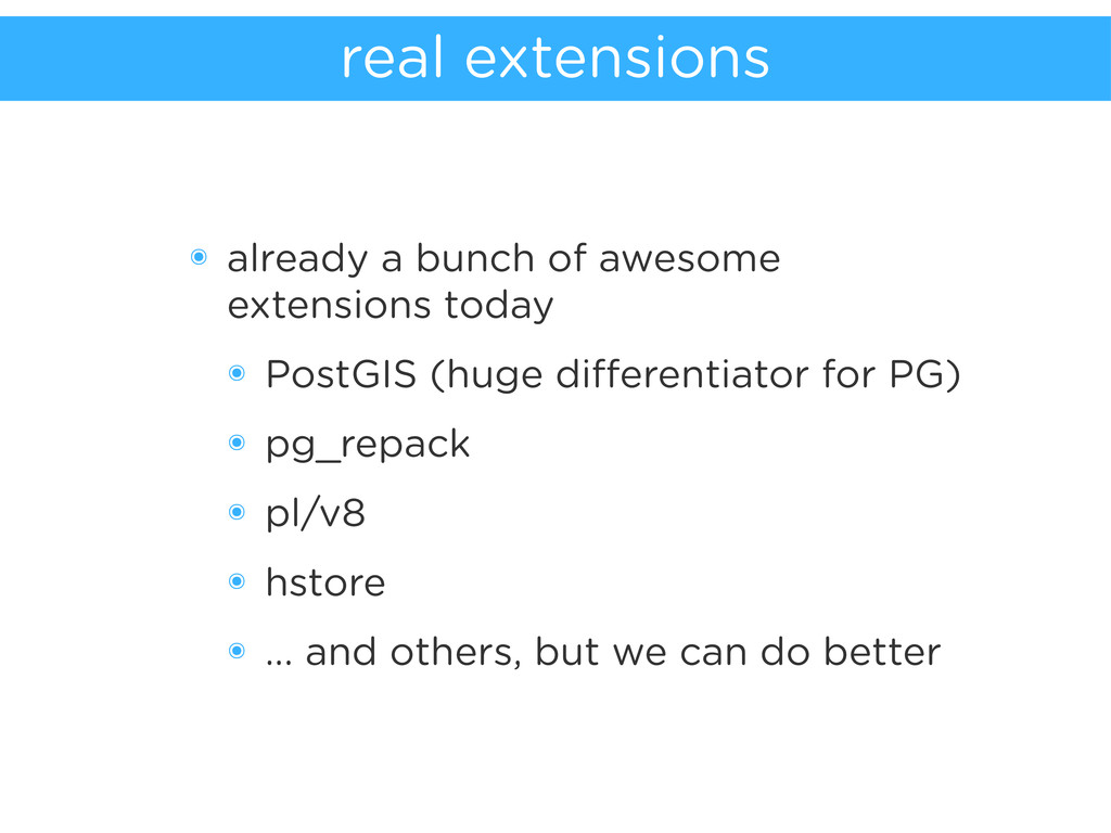 real extensions ๏ already a bunch of awesome ex...