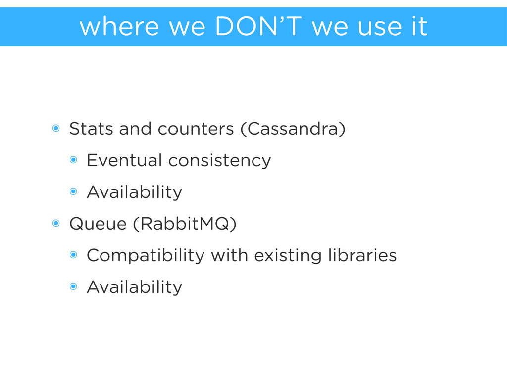 where we DON'T we use it ๏ Stats and counters (...