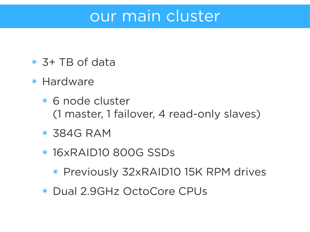 our main cluster ๏ 3+ TB of data ๏ Hardware ๏ 6...