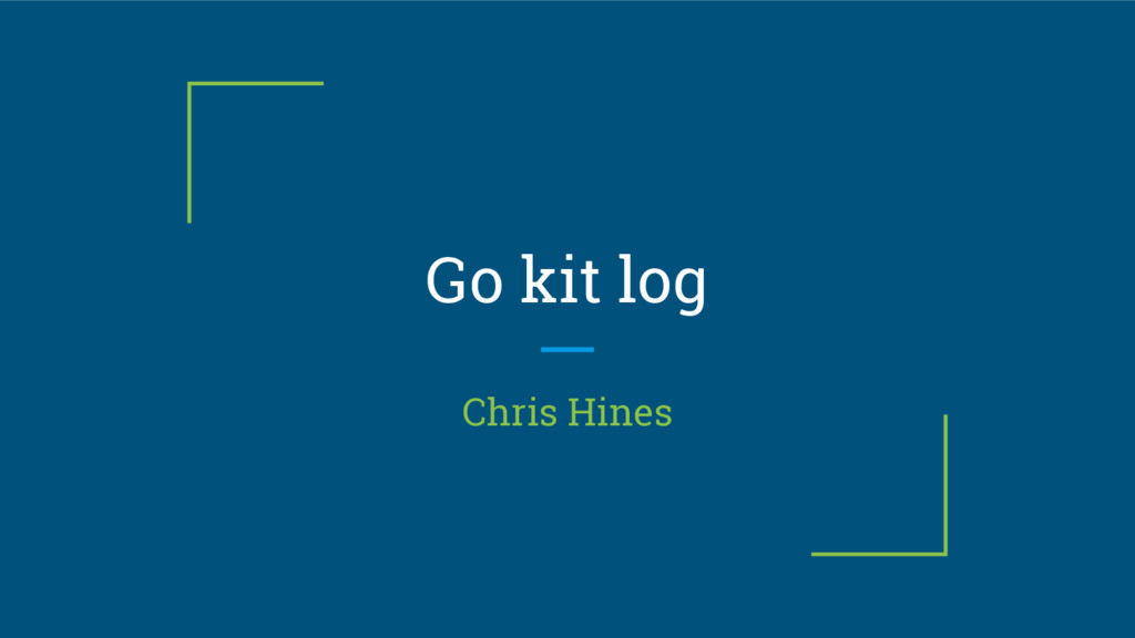 Go kit log Chris Hines