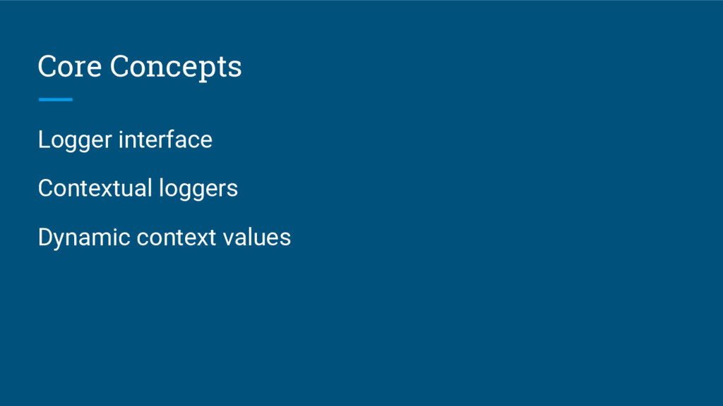 Core Concepts Logger interface Contextual logge...
