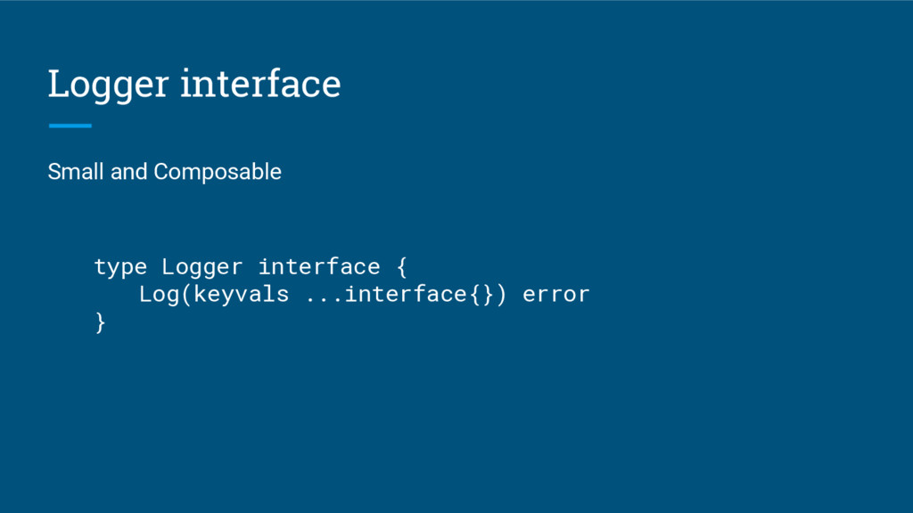 Logger interface Small and Composable type Logg...