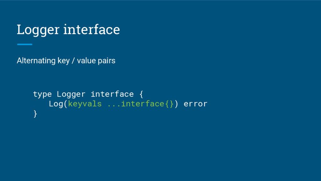 Logger interface Alternating key / value pairs ...