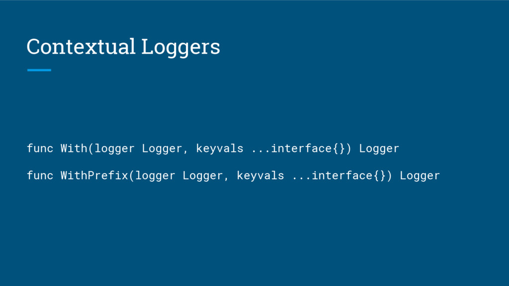 Contextual Loggers func With(logger Logger, key...