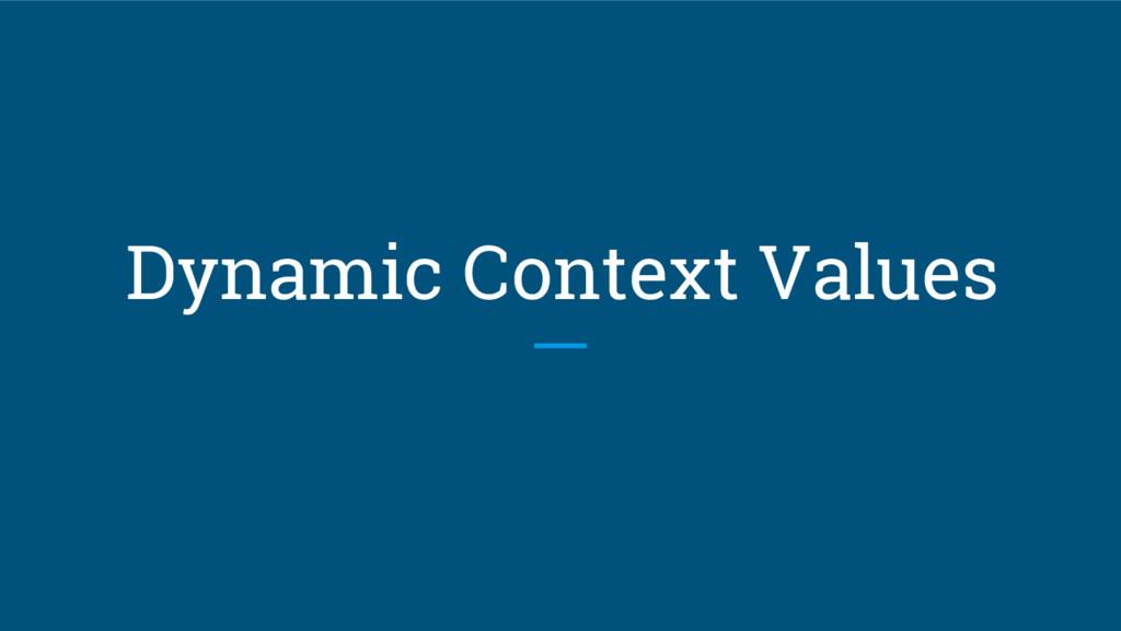 Dynamic Context Values