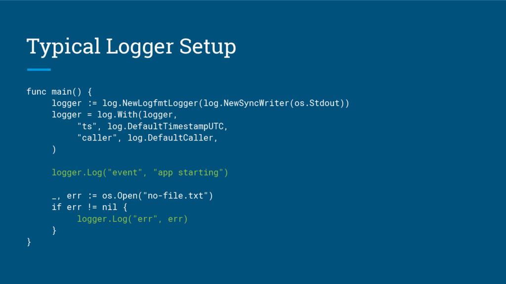 Typical Logger Setup func main() { logger := lo...