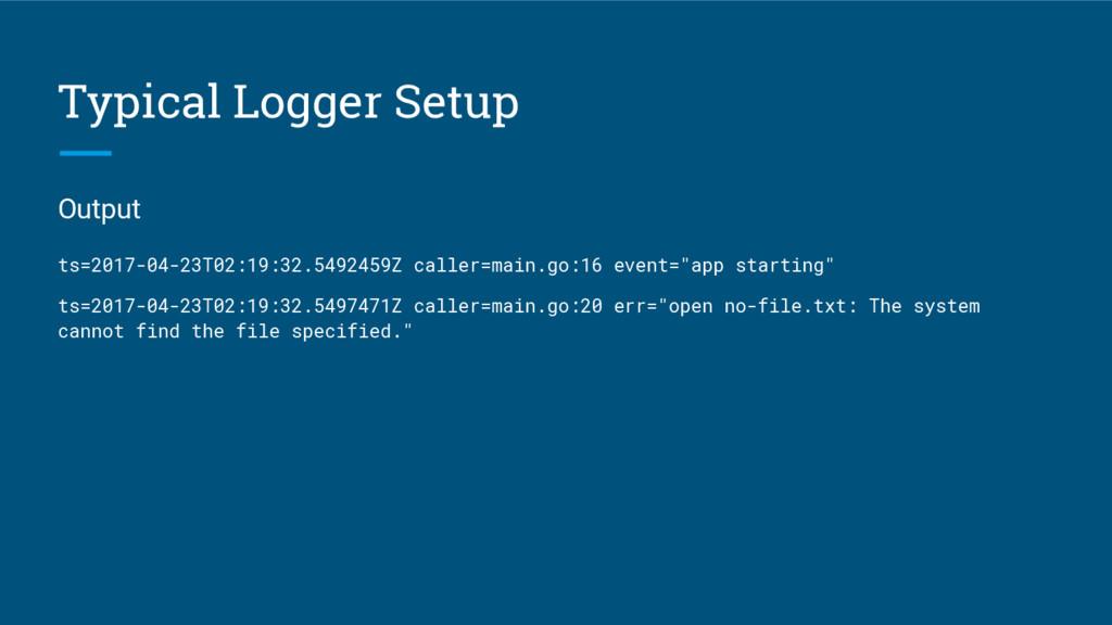 Typical Logger Setup Output ts=2017-04-23T02:19...