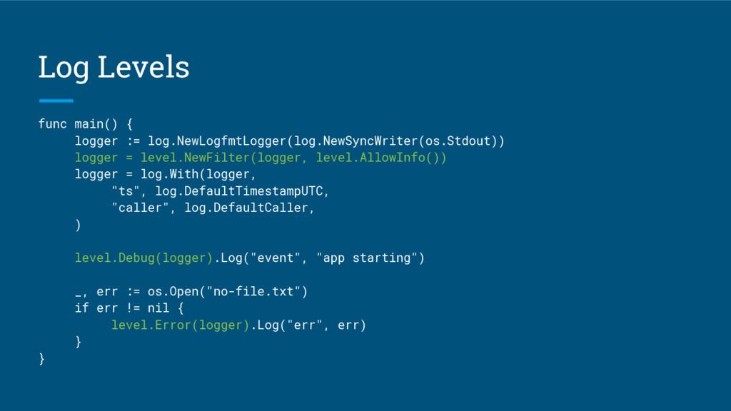 Log Levels func main() { logger := log.NewLogfm...