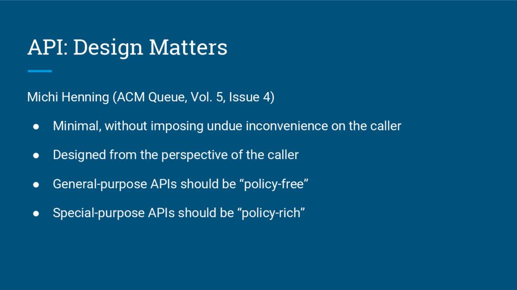 API: Design Matters Michi Henning (ACM Queue, V...