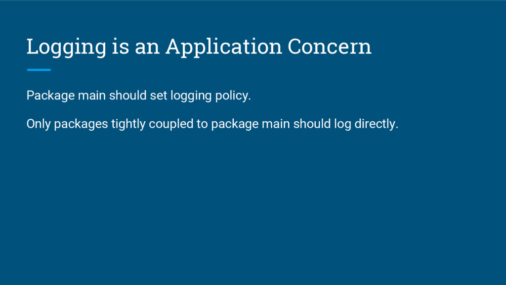 Logging is an Application Concern Package main ...
