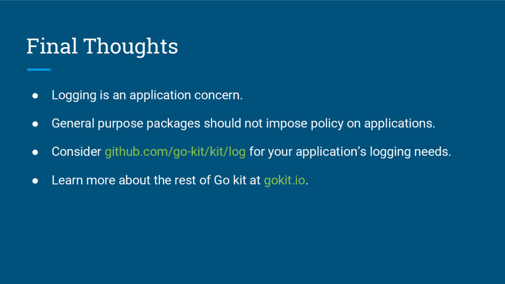 Final Thoughts ● Logging is an application conc...