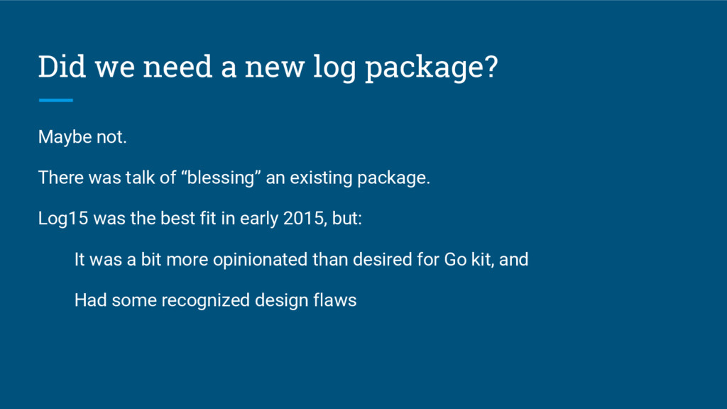 Did we need a new log package? Maybe not. There...