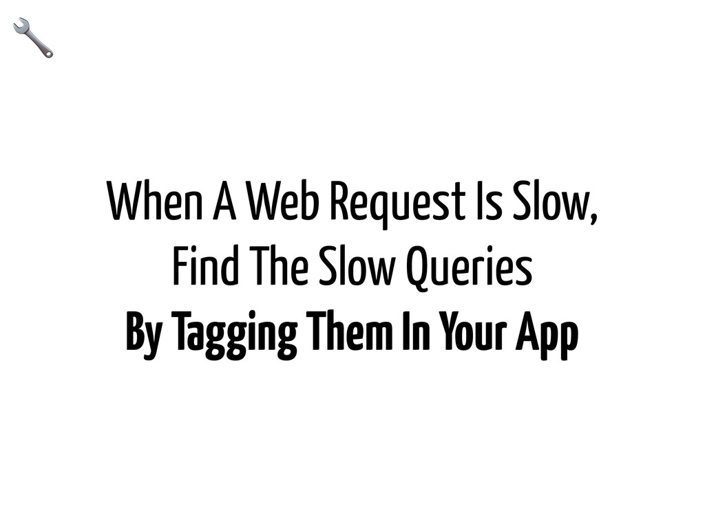 When A Web Request Is Slow, Find The Slow Queri...