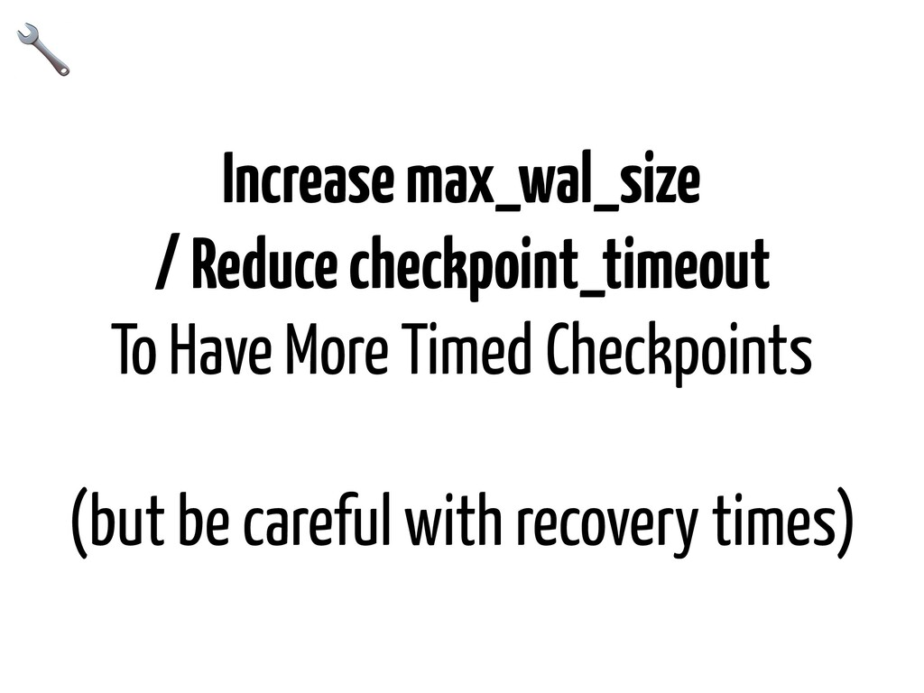 Increase max_wal_size / Reduce checkpoint_timeo...