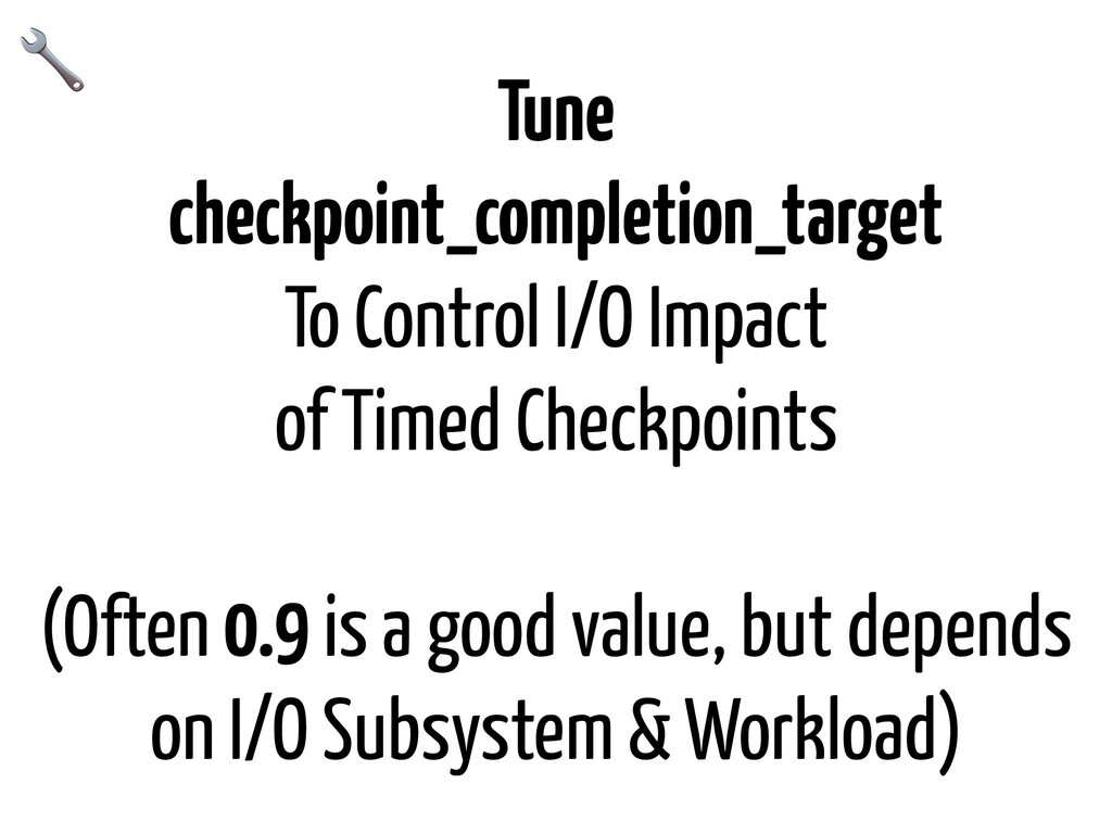 Tune checkpoint_completion_target To Control I/...