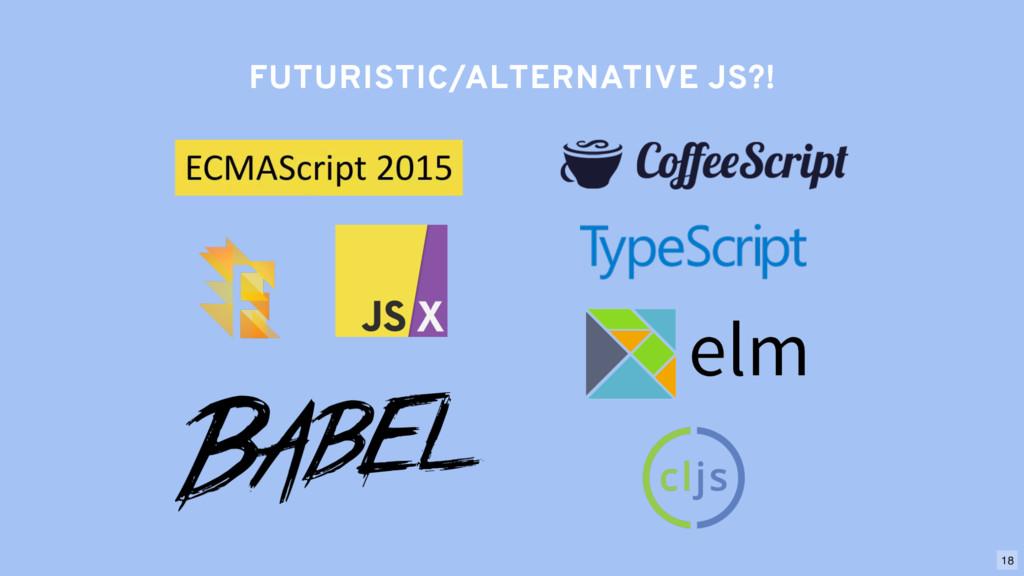 FUTURISTIC/ALTERNATIVE JS?! 18