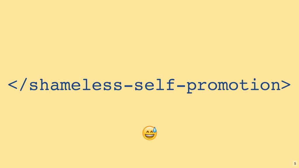 </shameless-self-promotion>  5