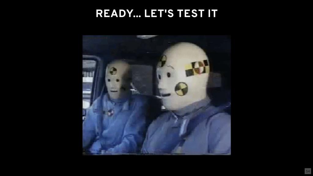 READY... LET'S TEST IT 54