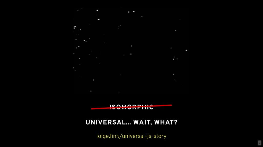 ISOMORPHIC loige.link/universal-js-story UNIVER...