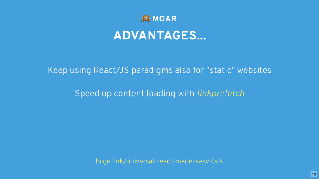 ADVANTAGES...   MOAR Keep using React/JS paradi...