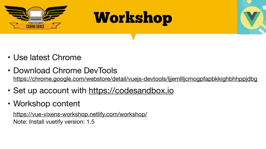 Workshop • Use latest Chrome  • Download Chrome...
