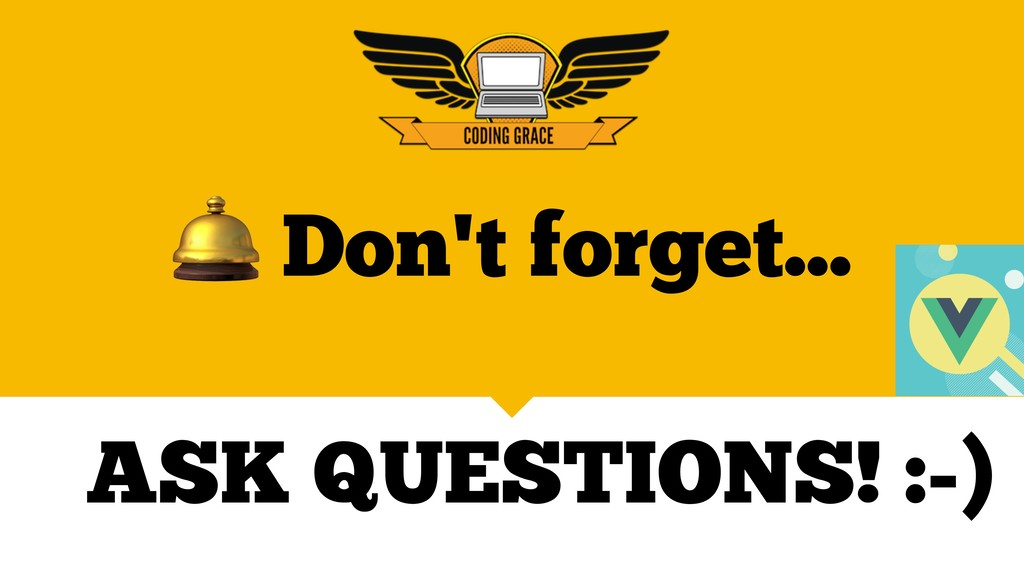 $ Don't forget… ASK QUESTIONS! :-)