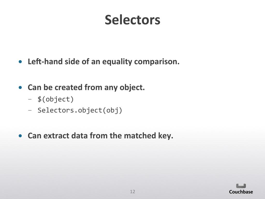 12  Selectors  • LeY-‐hand side o...