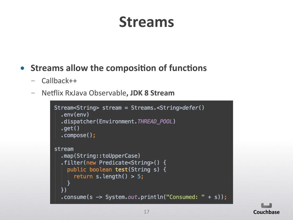 17  Streams  • Streams allow the...