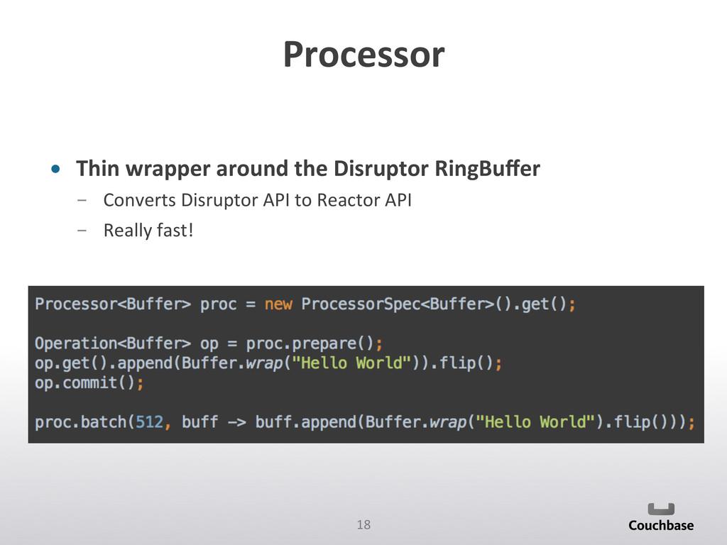 18  Processor  • Thin wrapper arou...