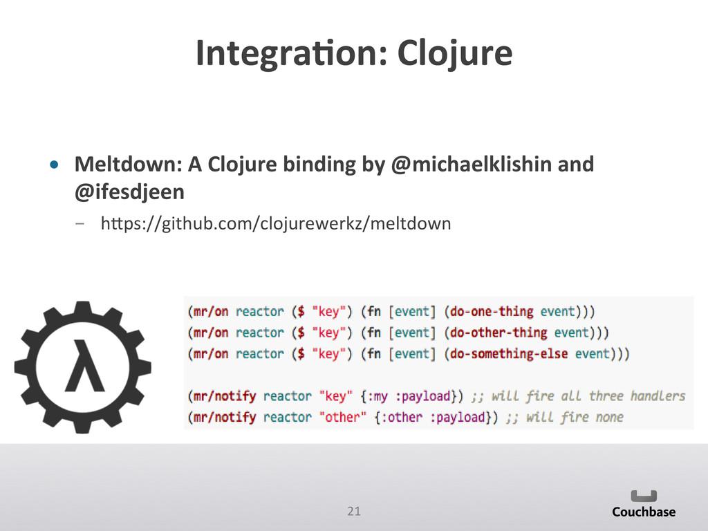 21  Integra+on: Clojure  • Meltdown:...