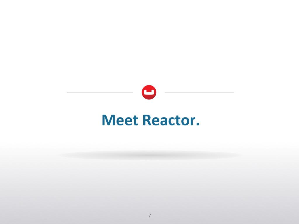 7  Meet Reactor.