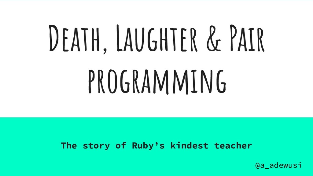@a_adewusi Death, Laughter & Pair programming T...
