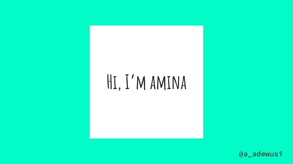 @a_adewusi Hi, I'm amina