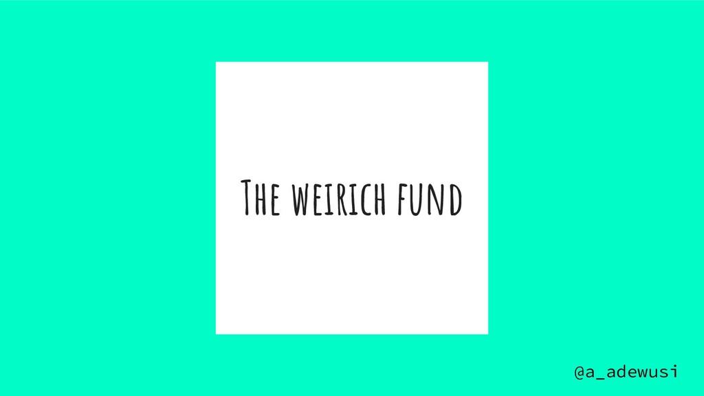 @a_adewusi The weirich fund