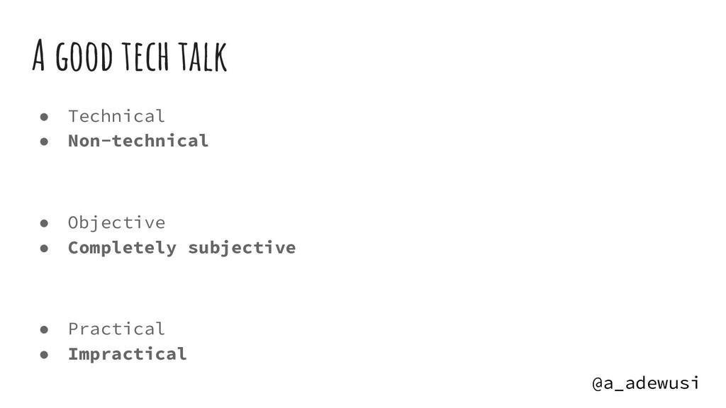 @a_adewusi A good tech talk ● Technical ● Non-t...