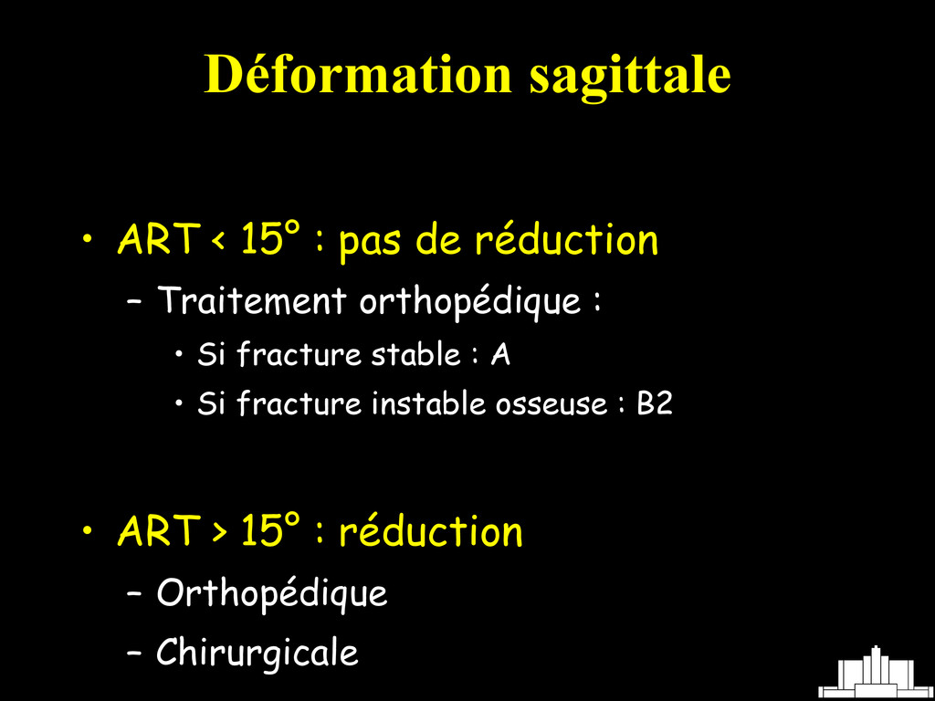 Déformation sagittale • ART < 15° : pas de rédu...