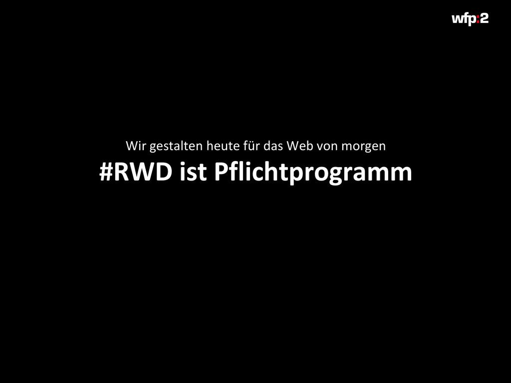 Wir gestalten heute für das Web von morgen #RWD...