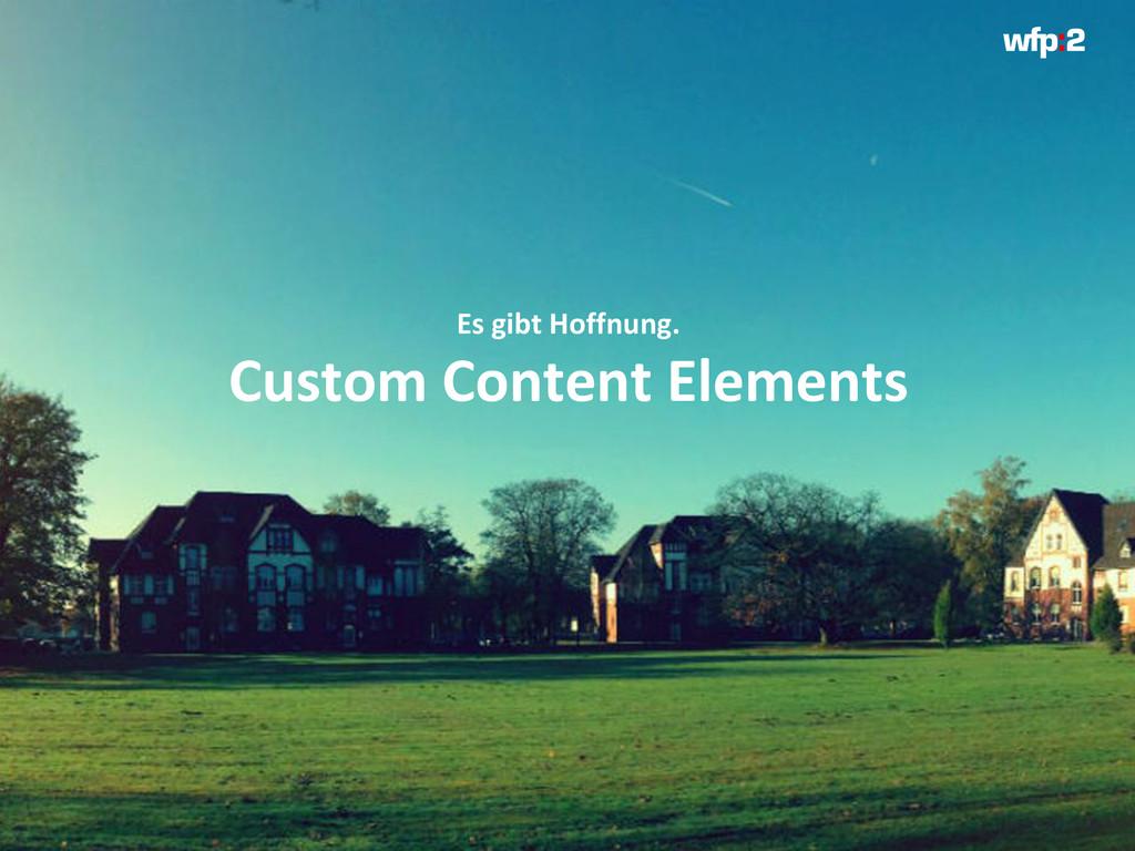 Es gibt Hoffnung. Custom Content Elements
