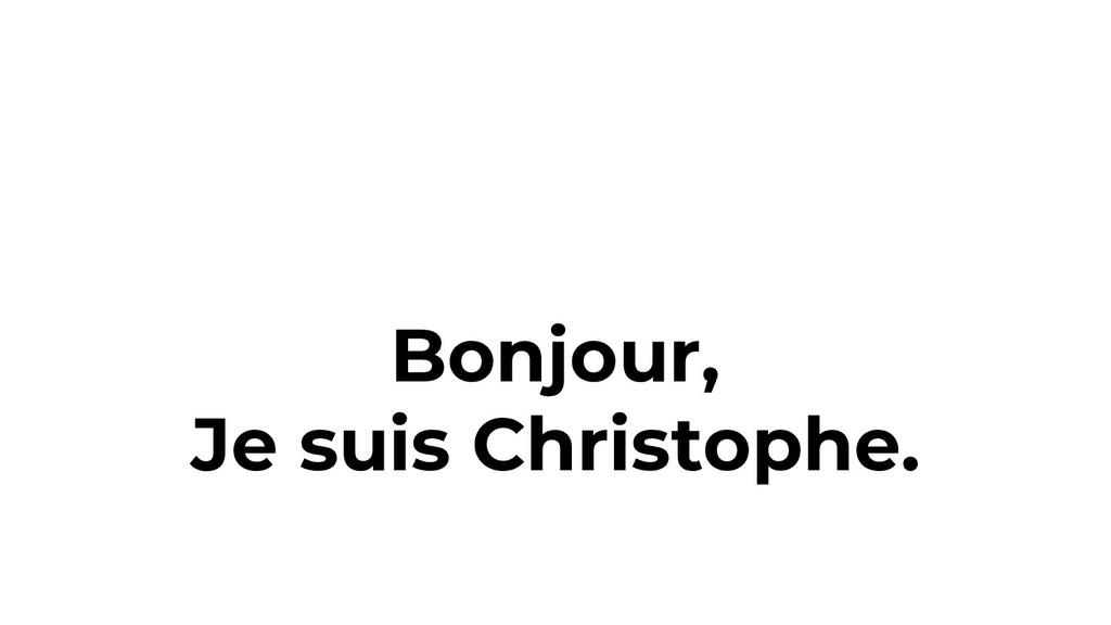 Bonjour, Je suis Christophe.
