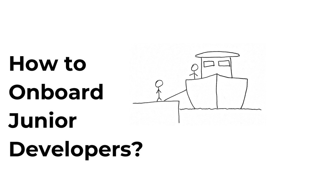 How to Onboard Junior Developers?