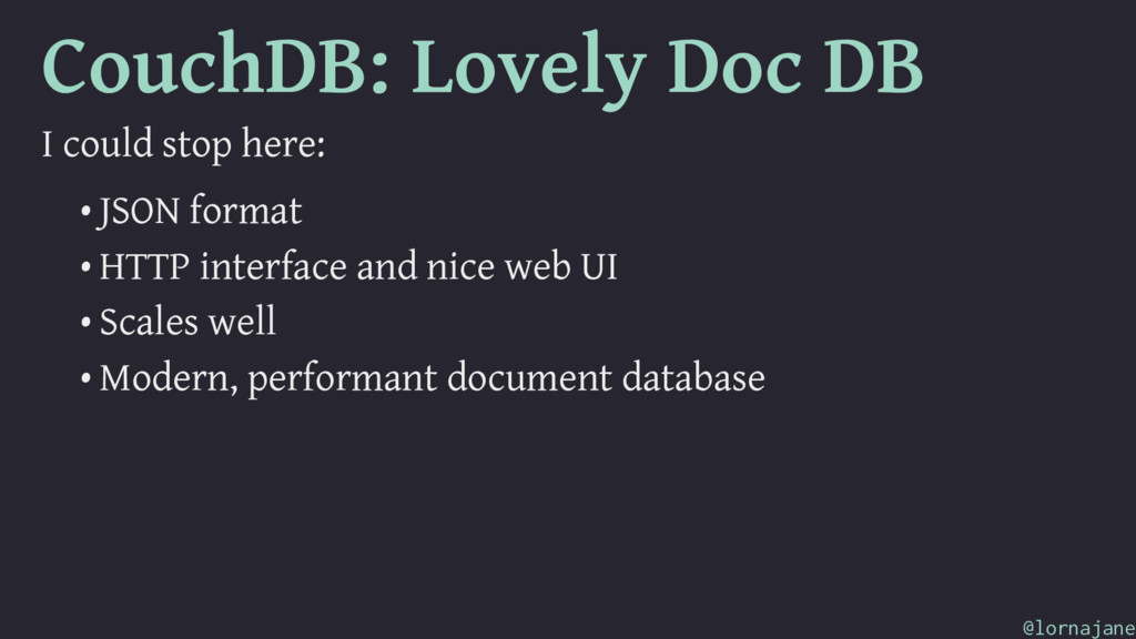 CouchDB: Lovely Doc DB I could stop here: • JSO...