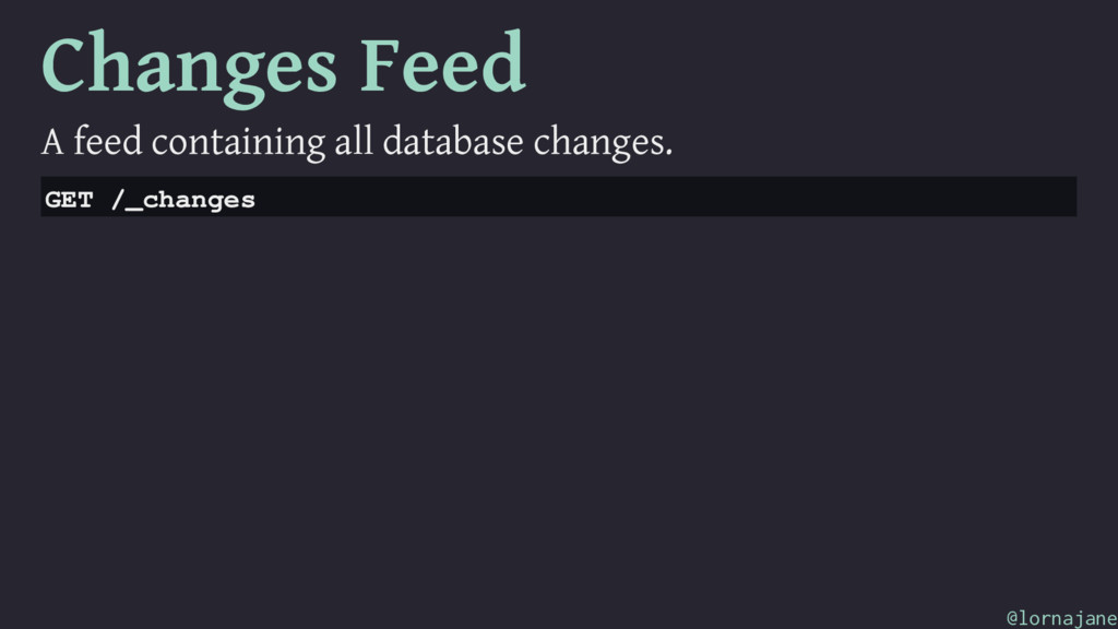 Changes Feed A feed containing all database cha...