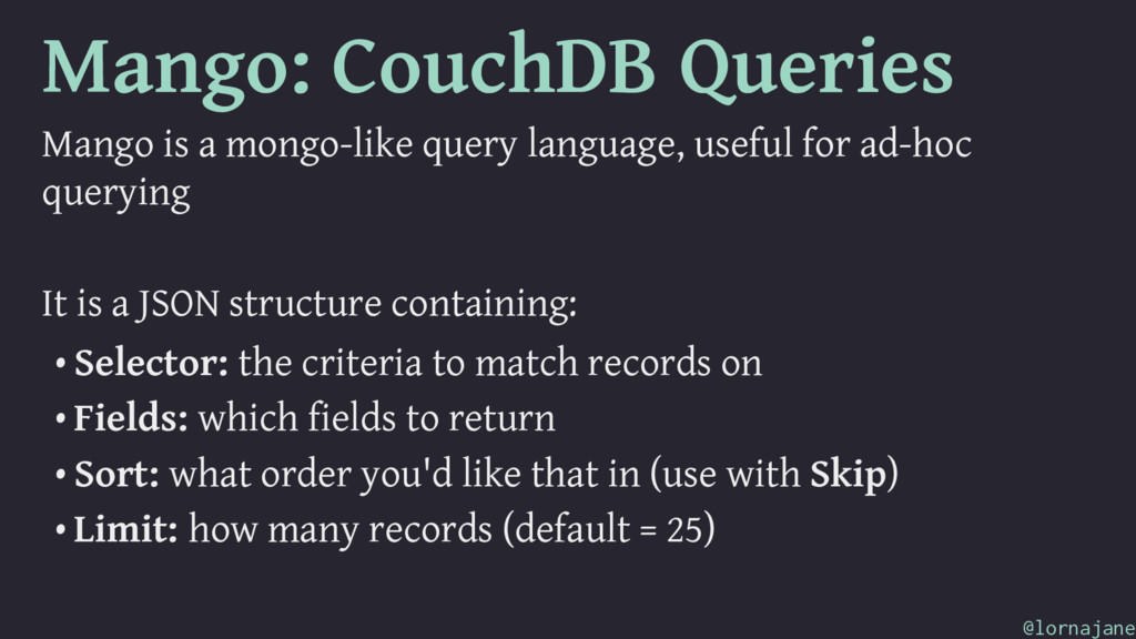 Mango: CouchDB Queries Mango is a mongo-like qu...