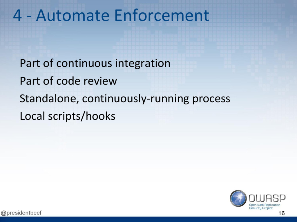 @presidentbeef 4 - Automate Enforcement Part of...