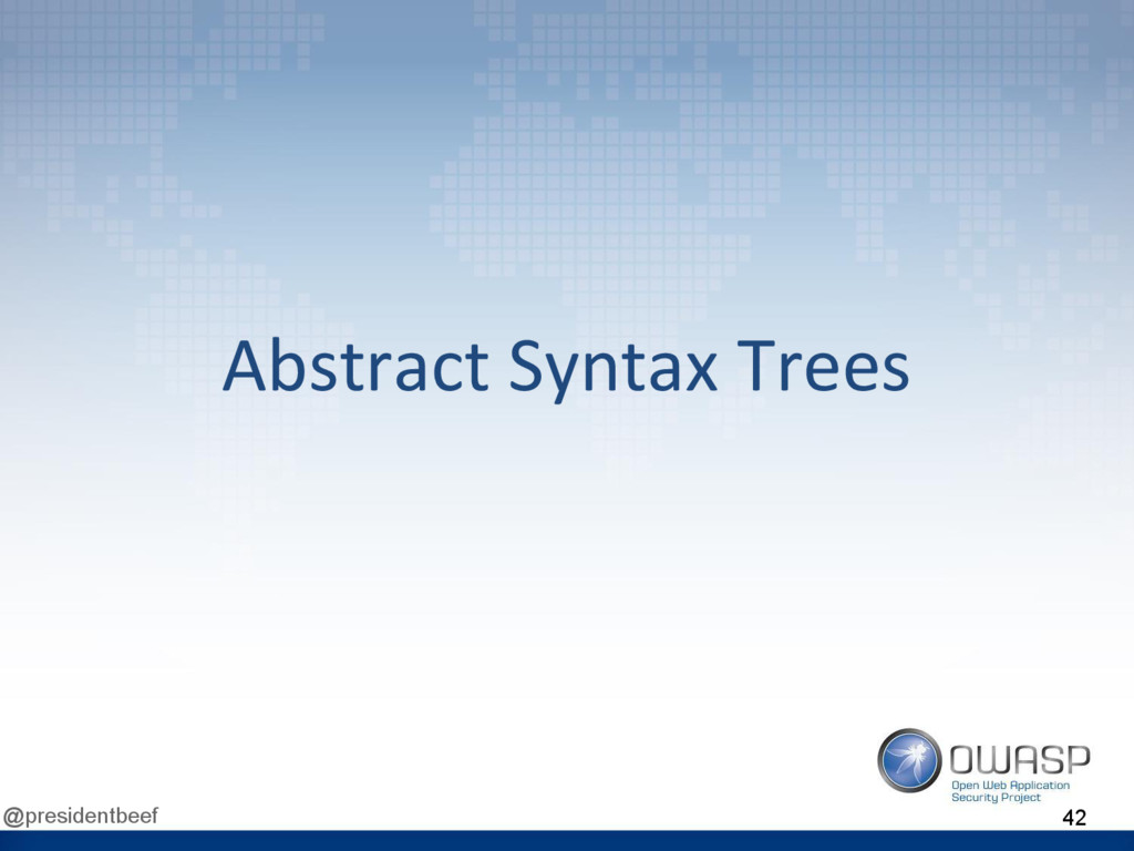 @presidentbeef Abstract Syntax Trees 42